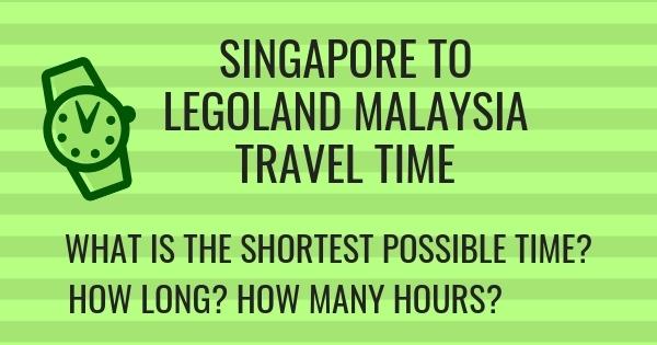Singapore To Legoland Malaysia Travel Time